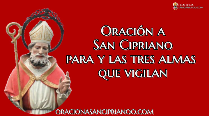 Oración A San Cipriano y Las Tres Almas Que Vigilan